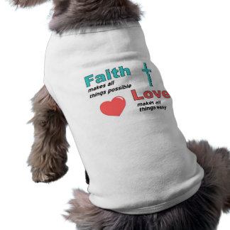 Faith makes all things possible dog t-shirt