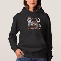 Faith My God Is Stronger Than Leukemia Awareness Hoodie