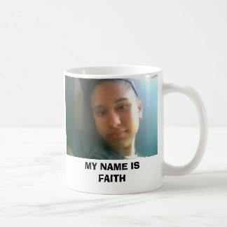 FAITH, MY NAME IS FAITH COFFEE MUG