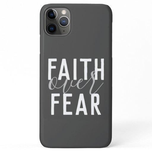 FAITH OVER FEAR | iPhone 11 PRO MAX CASE