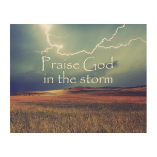 Faith Quote: Praise God in the Storm Wood Print