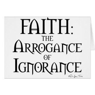 Faith - The Arrogance of Ignorance Card