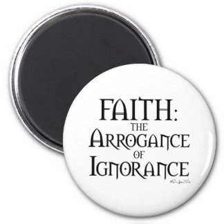 Faith - The Arrogance of Ignorance Magnet