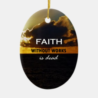 Faith Without Works Is Dead Ceramic Ornament