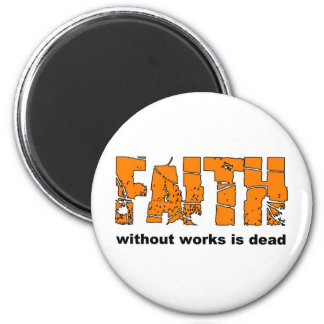 Faith without works is dead. James 2:26 2 Inch Round Magnet