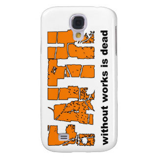 Faith without works is dead James 2 26 Samsung Galaxy S4 Cases
