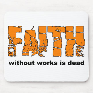 Faith without works is dead. James 2:26 Mouse Pad