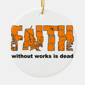 Faith without works is dead. James 2:26 Double-Sided Ceramic Round Christmas Ornament
