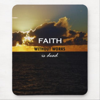 Faith Without Works Is Dead Mouse Pad