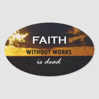 Faith Without Works Is Dead Oval Sticker