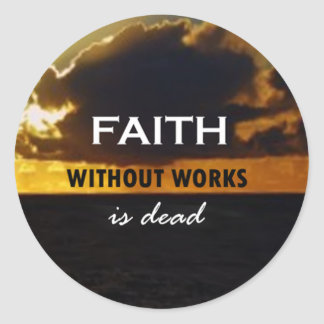 Faith Without Works Is Dead Sticker