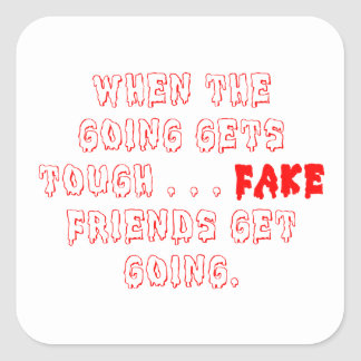 Fake Friends Don't Stay Square Sticker