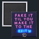 "Fake it magnet<br><div class=""desc"">""Fake it til you make it to the exit."" It's not as exhausting that way.</div>"
