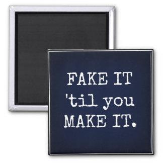 FAKE IT 'til you MAKE IT Inspirational Magnet
