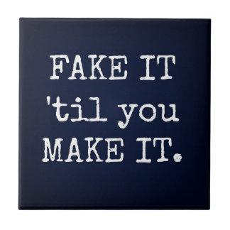 FAKE IT 'til you MAKE IT Inspirational Tile