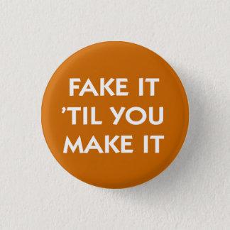 Fake It til You Make It motivational slogan Pinback Button