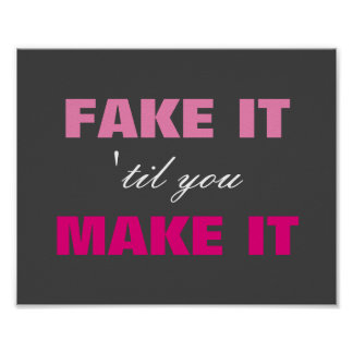 Fake It til You Make It Poster