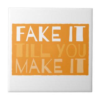 FAKE IT TIL YOU MAKE IT TILE