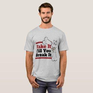 Fake It Till You Break It T-Shirt
