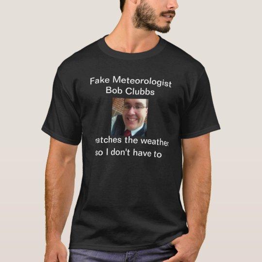 Fake Meteorologist Bob Clubbs T-Shirt