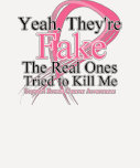 Fake - Real Ones Tried to Kill Me - Breast Cancer T Shirt