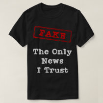 Fake The Only News I Trust T-Shirt