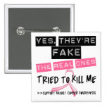 Fake The Real Ones Tried To Kill Me Breast Cancer Pinback Button