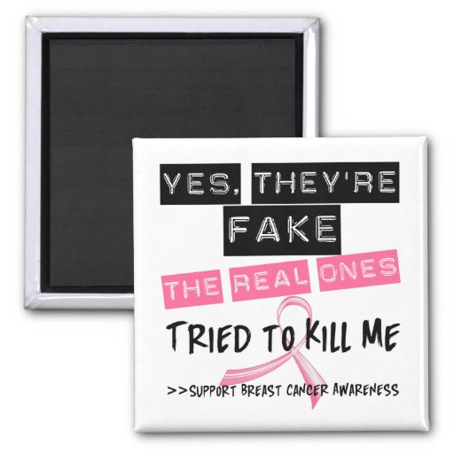 Fake The Real Ones Tried To Kill Me Breast Cancer Magnets