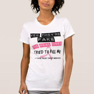 Fake The Real Ones Tried To Kill Me Breast Cancer Tee Shirt