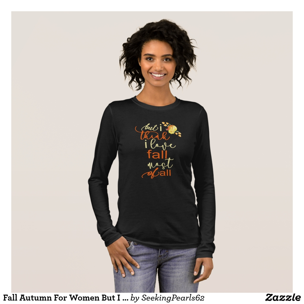 Fall Autumn For Women But I Think I Love Fall Long Sleeve T-Shirt - Best Selling Long-Sleeve Street Fashion Shirt Designs