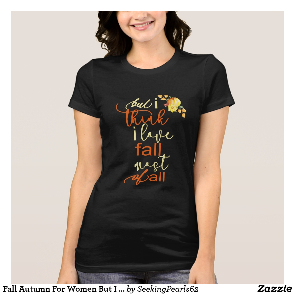 Fall Autumn For Women But I Think I Love Fall T-Shirt - Best Selling Long-Sleeve Street Fashion Shirt Designs