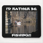 fall fishing, I'D RATHER BE , FISHING!!!, Photo... Mouse Pad