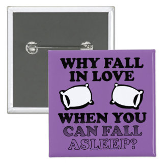 Fall In Love Asleep Funny Button Badge Pin