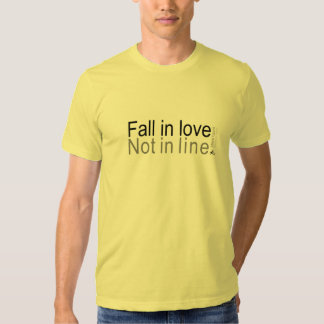 Fall in love, not in line shirt