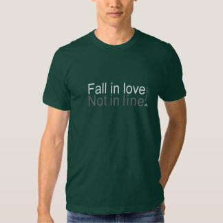 Fall in love, not in line t shirts