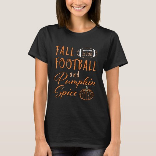 Fall Is For Football and Pumpkin Spice T_Shirt