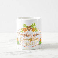 Fall Pumpkin Spice and everything nice Coffee Mug