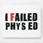 Fallé el texto negro de Phys Ed Tapetes De Ratón