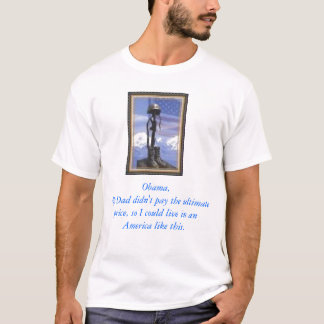 fallen soldier, Obama,My Dad didn't pay the ult... T-Shirt