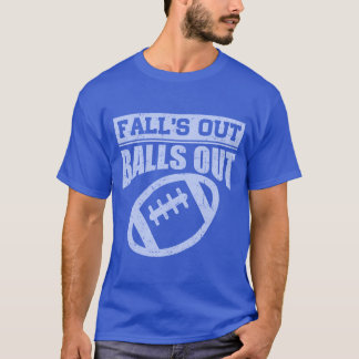 FALL'S OUT BALLS OUT,FANTASY FOOTBALL,FOOTBALL T-Shirt