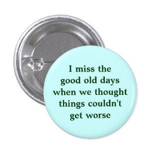 Falto los buenos viejos días en que pensamos pin redondo de 1 pulgada