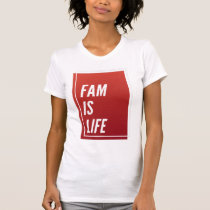 Fam Is Life Trendy Quotes Gift T-Shirt