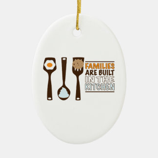Families Are Built In The Kitchen Ceramic Ornament