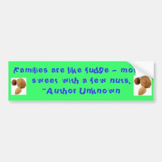 , Families are like fudge... Bumper Sticker