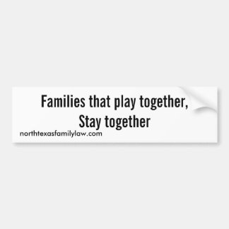 Families that play together,Stay together Bumper Sticker