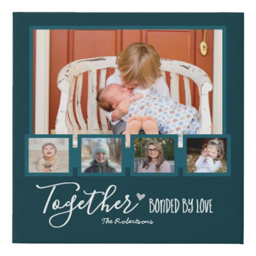 Family 5 Photo Collage Together Bonded by Love Faux Canvas Print