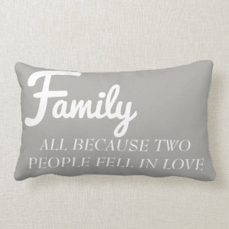 Family all because two people fell in love pillow