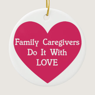 Family Caregivers Do It With Love Ceramic Ornament