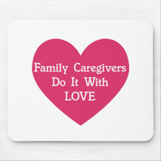 Family Caregivers Do It With Love Mouse Pad