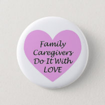 Family Caregivers Do It With Love Pinback Button